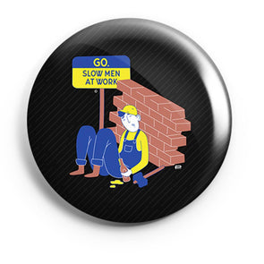 BUTTON BADGES PATTERNED Go. Slow Men At Work Button Badge