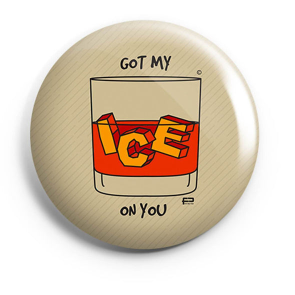 BUTTON BADGES PATTERNED Got My Ice On You Button Badge