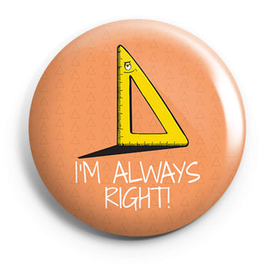 BUTTON BADGES PATTERNED I'm Always Right Button Badge