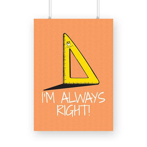 POSTERS A3 I'm Always Right Poster