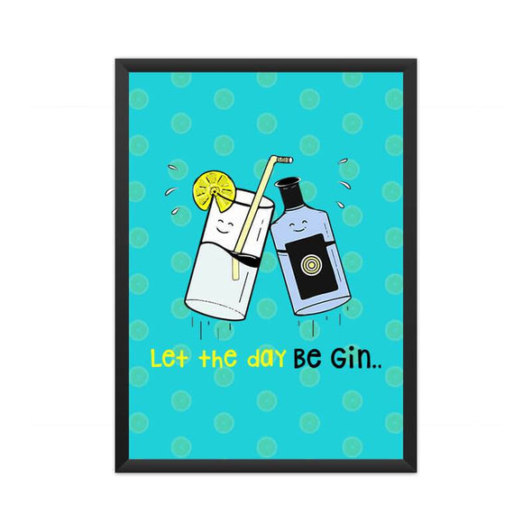 POSTERS A3 FRAMED Let The Day Be Gin Poster FRYING PUN
