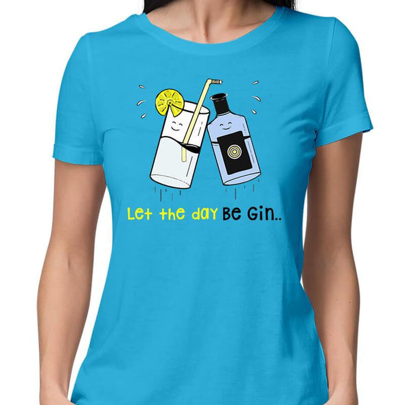 T-SHIRTS XS / SKY BLUE Let The Day Be Gin T-Shirt For Women FRYING PUN