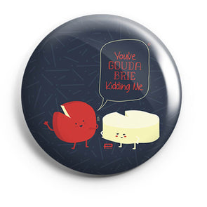 BUTTON BADGES PATTERNED You've Gouda Brie Kidding Me Button Badge