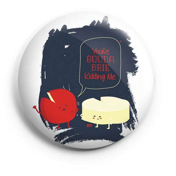 BUTTON BADGES SWATCH You've Gouda Brie Kidding Me Button Badge
