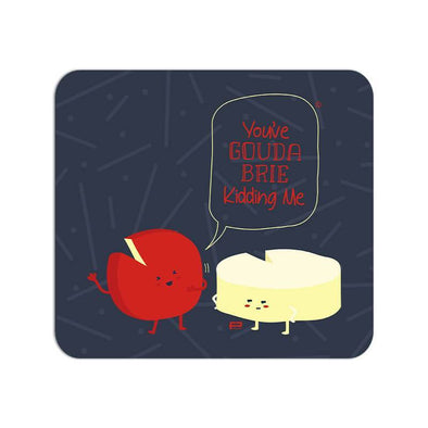 MOUSE PADS You've Gouda Brie Kidding Me Mouse Pad
