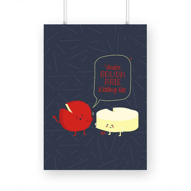 POSTERS A3 You've Gouda Brie Kidding Me Poster FRYING PUN