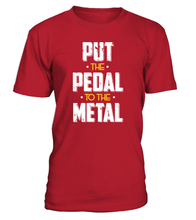 T-shirt Put the pedal to the metal