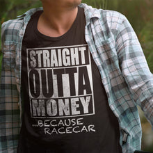 T-shirt Straight Outta Money Because Racecar
