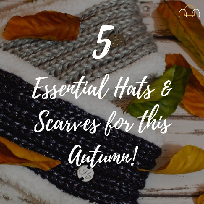 5 Essential Hats and Scarves for this Autumn!