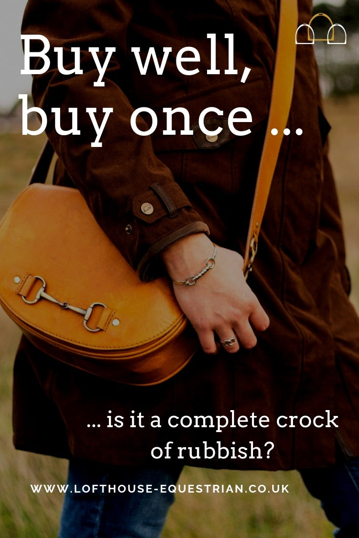 buy well, buy once ... is it a complete crock of rubbish? Country Lifestyle Blog