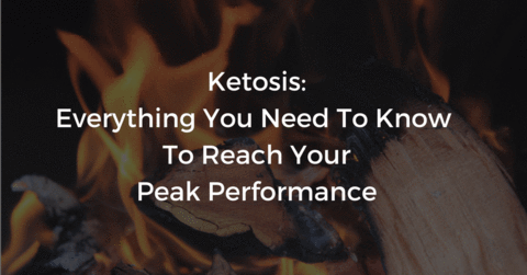 KETOSIS: EVERYTHING YOU NEED TO KNOW TO REACH YOUR PEAK PERFORMANCE