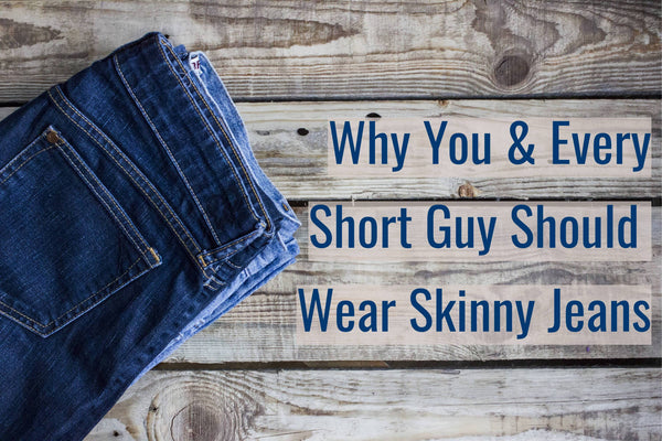 How Skinny Jeans Make Short Men Look Taller, Thinner & Younger
