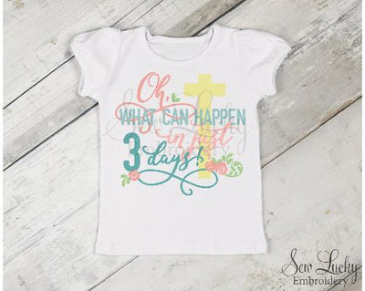 Oh What Could Happen in Just 3 Days Girls Easter Shirt