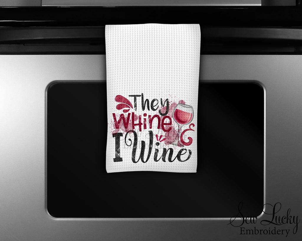 They Whine I Wine Kitchen Towel - Waffle Weave Towel - Microfiber Towel - Kitchen Decor - House Warming Gift - Sew Lucky Embroidery