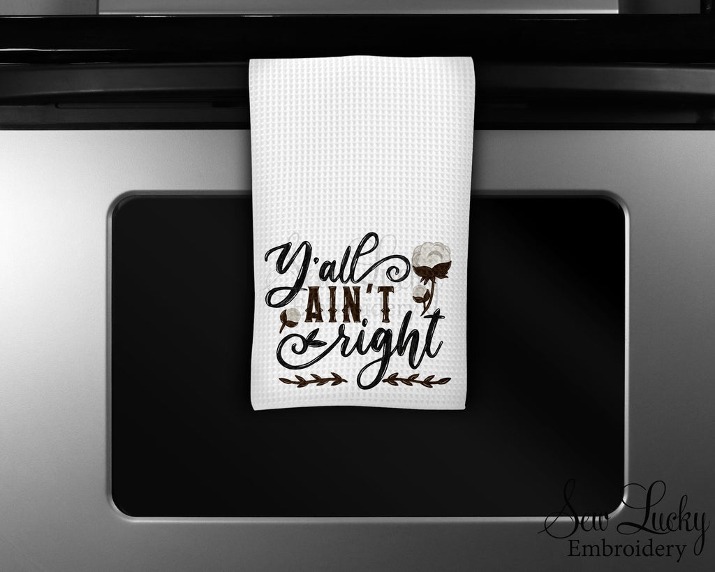 Y'all Ain't Right Kitchen Towel - Waffle Weave Towel - Microfiber Towel - Kitchen Decor - House Warming Gift - Sew Lucky Embroidery