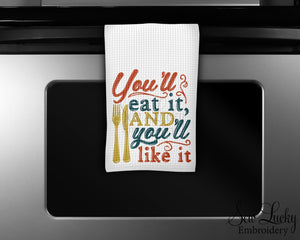 You'll eat it And You'll like it Kitchen Towel - Waffle Weave Towel - Microfiber Towel - Kitchen Decor - House Warming Gift - Sew Lucky Embroidery