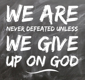 We are never defeated!!!