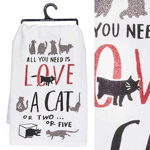 Cat Kitchen Towel - All You Need Is Love and a Cat or Two or Five,  28