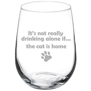 It's not really drinking alone if the cat is home - Stemless Wine Glass Funny