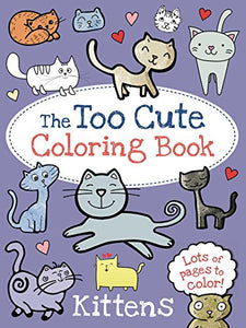 The Too Cute Coloring Book: Kittens, Clr Csm Edition