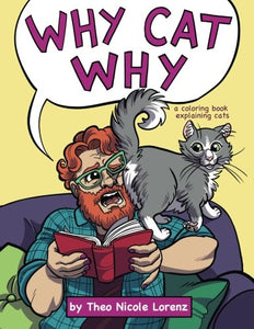 Why Cat Why: a Coloring Book Explaining Cats, Theo Lorenz