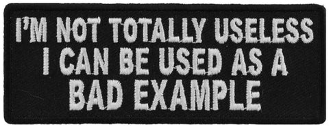 I'm Not Totally Useless I Can Be Used As A Bad Example Patch - 4x1.5 inch