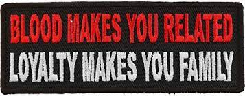 Blood Makes You Related, Loyalty Makes You Family Biker Saying Patch - 4x1.5 inch