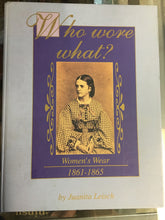 Who Wore What Woman's Wear 1861-1865 Juanita Leisch