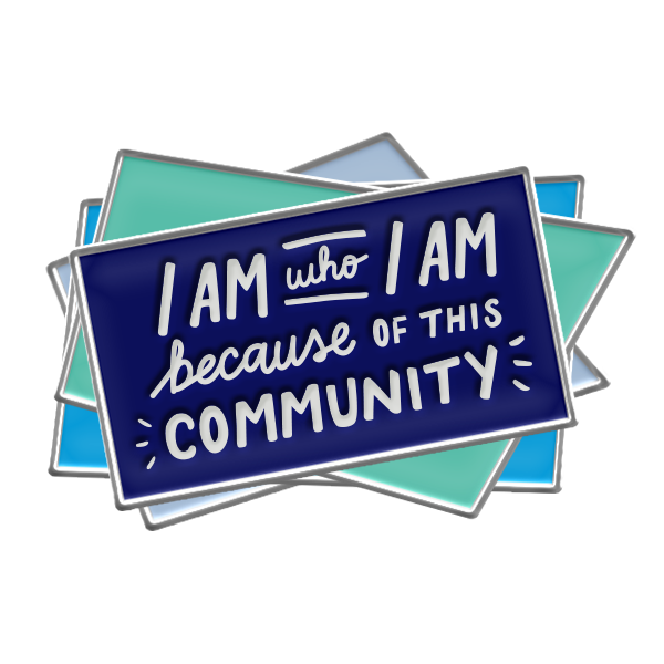 I Am My Community Enamel Pin (Reserved)