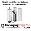 What is the Difference between Blown & Cast Stretch Film?