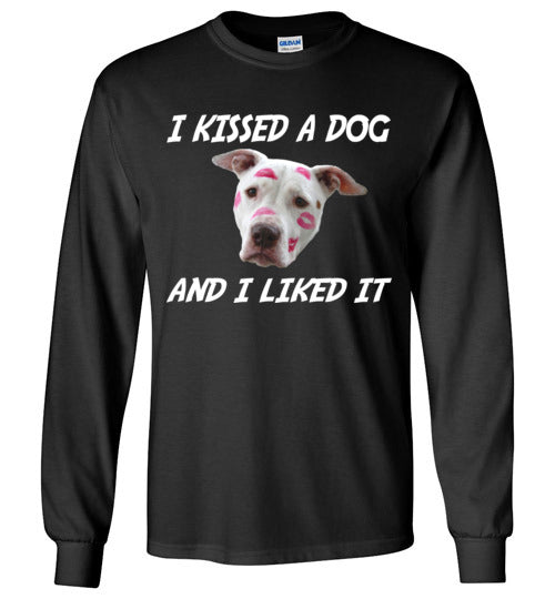 I Kissed A Dog (And I Liked It) Long Sleeve T-Shirt