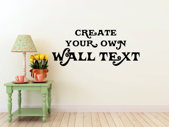 Create Your Own Wall Text- Wall Decal, Vinyl Sticker - Personalized Vinyl Quote - Custom