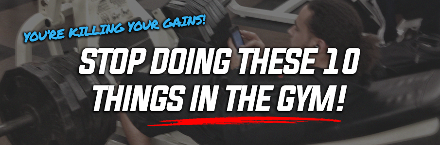 Stop Doing These 10 Things in the Gym!