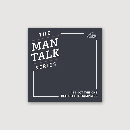 The Man Talk Series - I'm Not The One Behind The Dumpster