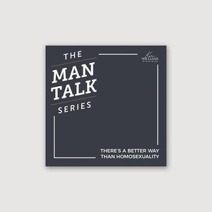 The Man Talk Series - There's A Better Way Than Homosexuality