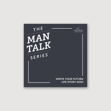 The Man Talk Series - Write Your Future Life-Story Now