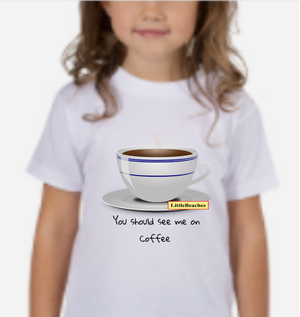Silly Kids Tee You should see me on coffee - Little Beaches