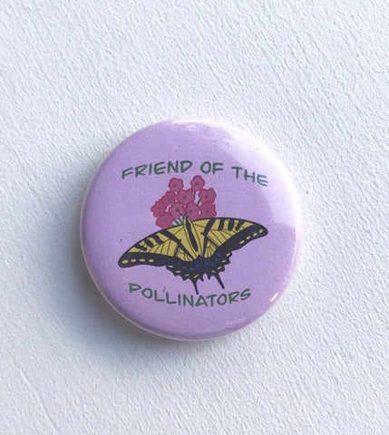 Friend of the Pollinators Pinback Button, Magnet or Button, 1.5 Inch Button, Butterfly Button, Butterfly Pin, Nature Lover, Environmentalist