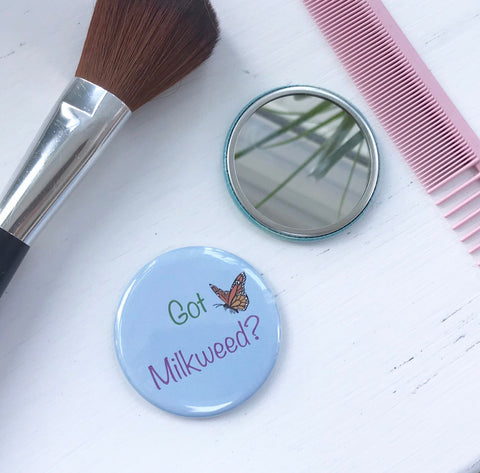 Got Milkweed? Pocket Mirror, Butterfly Button, 2.5 Inch Button, Butterfly Mirror, Nature Lover, Save the Monarchs