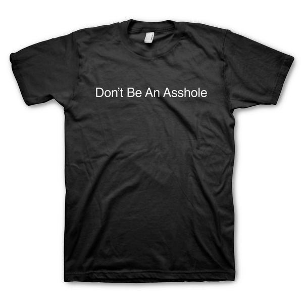 Don't Be an Asshole Tee