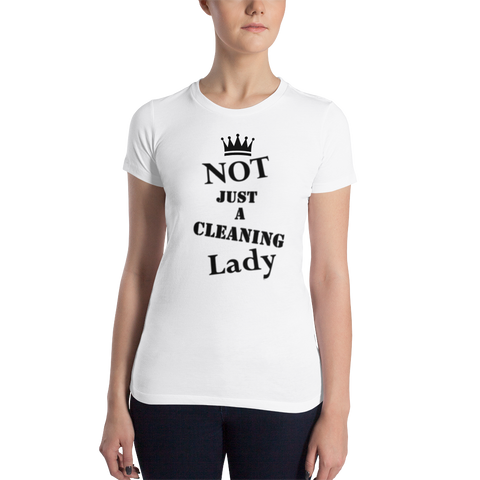 Women's Official Not Just A Cleaning Lady T-Shirt (Smaller Cut + Front Only)