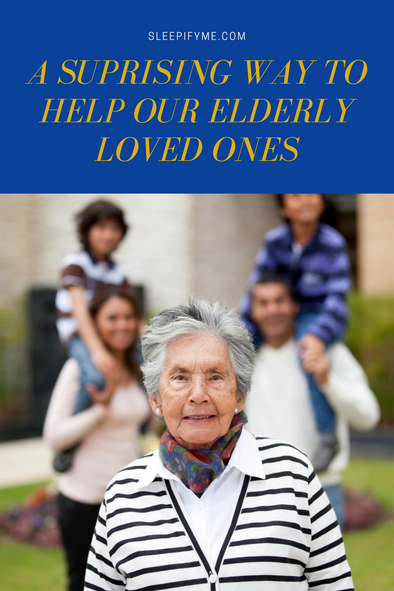 A Surprising Way To Help Our Elderly Loved Ones