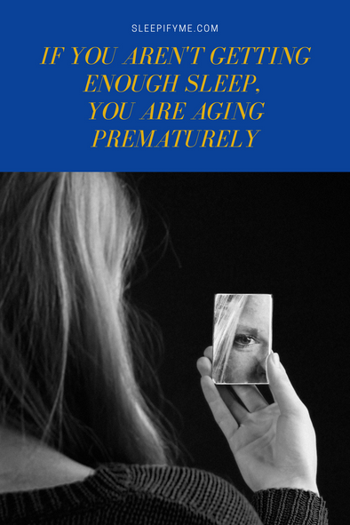 If You Aren't Getting Enough Sleep You Are Aging Prematurely