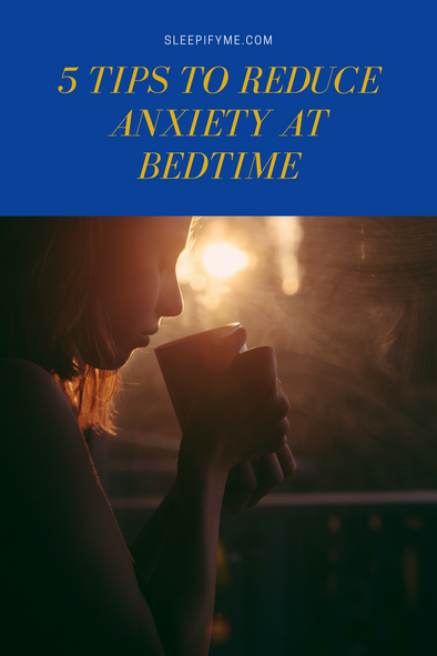 5 Tips to Reduce Anxiety at Bedtime
