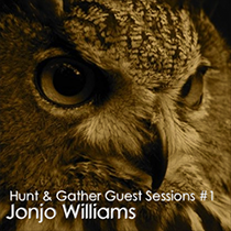 Hunt & Gather Guest Session #1 Jonjo Williams