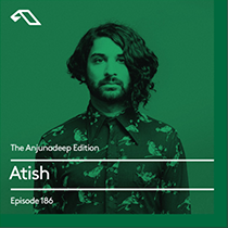 The Anjunadeep Edition 186 with Atish