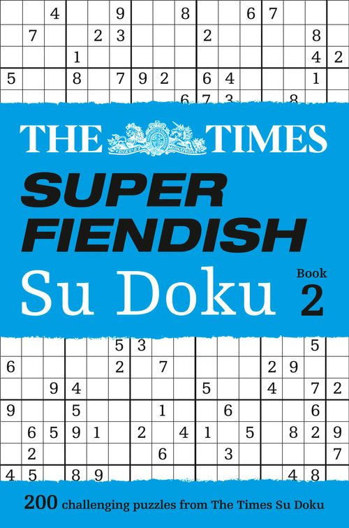 The Times Super Fiendish - The Times Super Fiendish Su Doku Book 2: 200 challenging puzzles from The Times (The Times Super Fiendish)