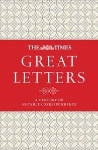 The Times Great Letters: A century of notable correspondence