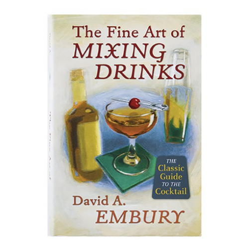 THE FINE ART OF MIXING DRINKS - By David A. Embury