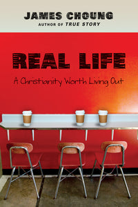 Real Life: A Christianity Worth Living Out